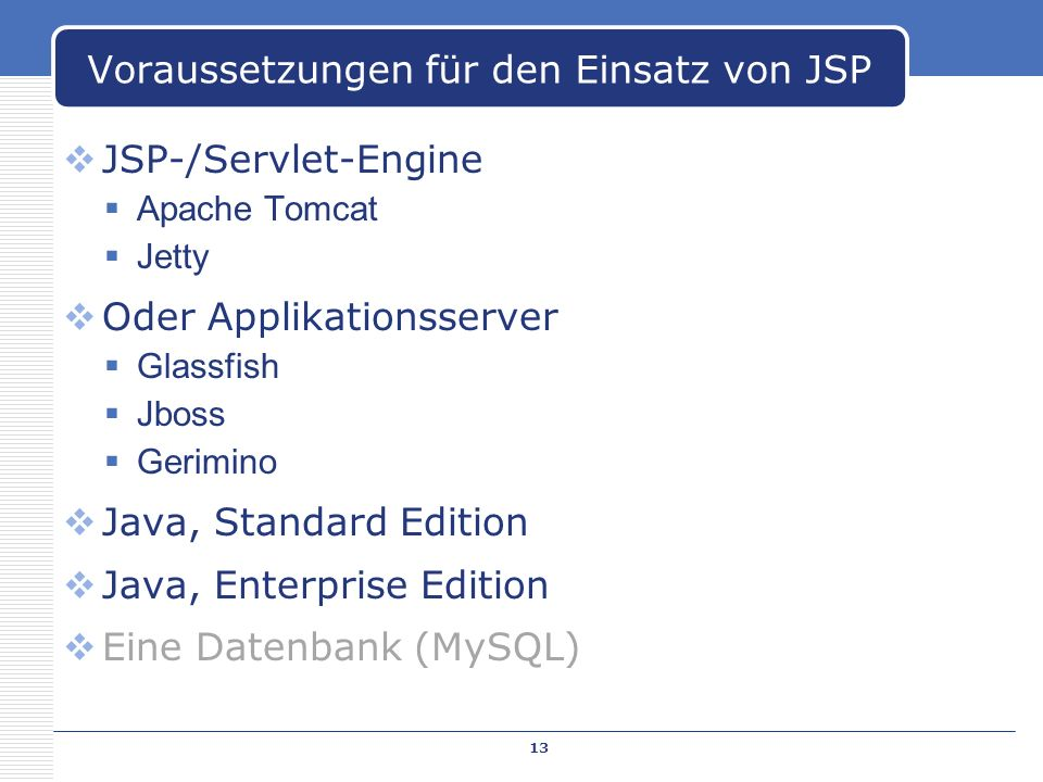 JSP-/Servlet-Engine Apache Tomcat Jetty Oder Applikationsserver Glassfish Jboss Gerimino Java, Standard Edition Java, Enterprise Edition Eine Datenban