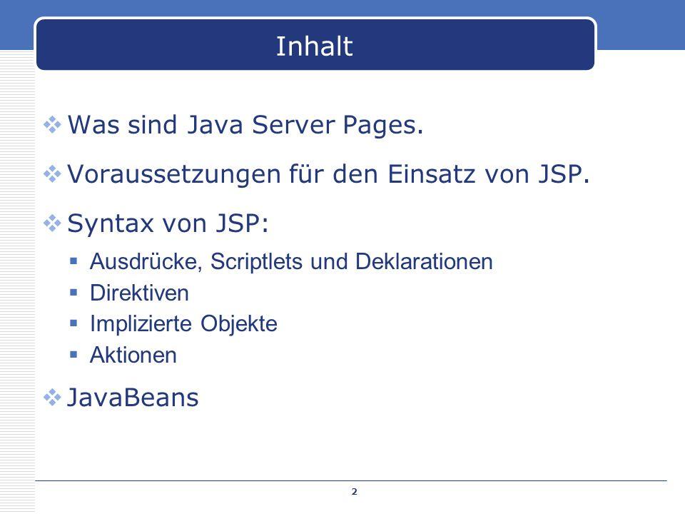 Was sind Java Server Pages. Voraussetzungen für den Einsatz von JSP. Syntax von JSP: Ausdrücke, Scriptlets und Deklarationen Direktiven Implizierte Ob