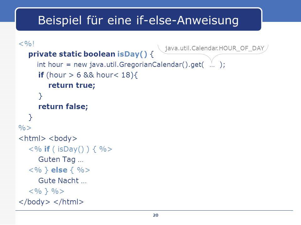 <%! private static boolean isDay() { int hour = new java.util.GregorianCalendar().get( … ); if (hour > 6 && hour< 18){ return true; } return false; }
