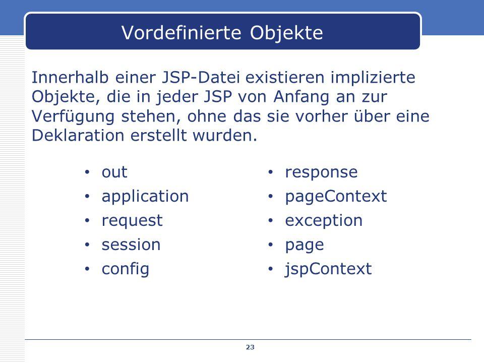 Innerhalb einer JSP-Datei existieren implizierte Objekte, die in jeder JSP von Anfang an zur Verfügung stehen, ohne das sie vorher über eine Deklarati