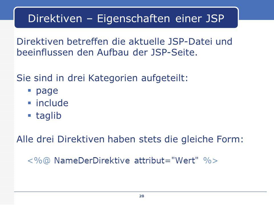Direktiven betreffen die aktuelle JSP-Datei und beeinflussen den Aufbau der JSP-Seite. Sie sind in drei Kategorien aufgeteilt: page include taglib All