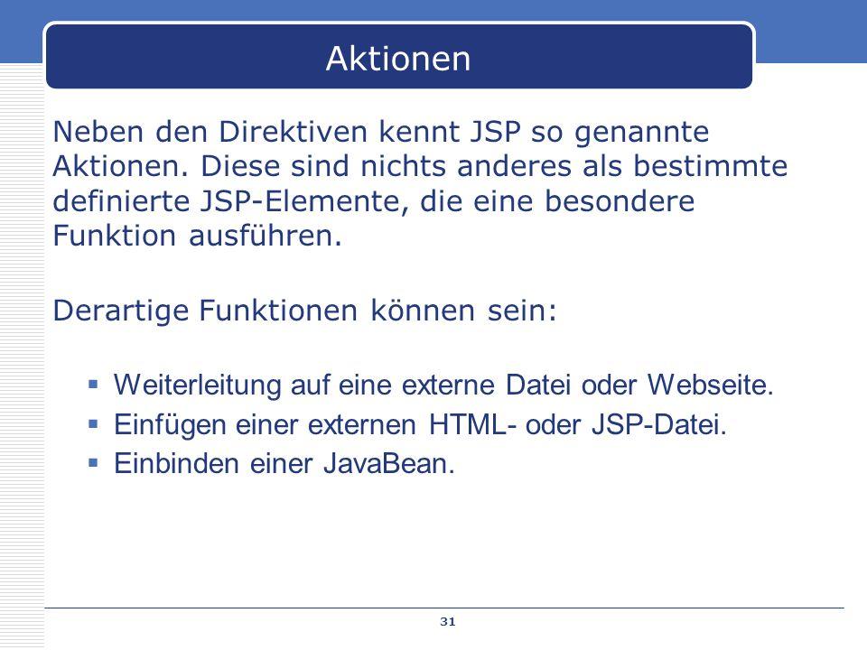 Neben den Direktiven kennt JSP so genannte Aktionen. Diese sind nichts anderes als bestimmte definierte JSP-Elemente, die eine besondere Funktion ausf