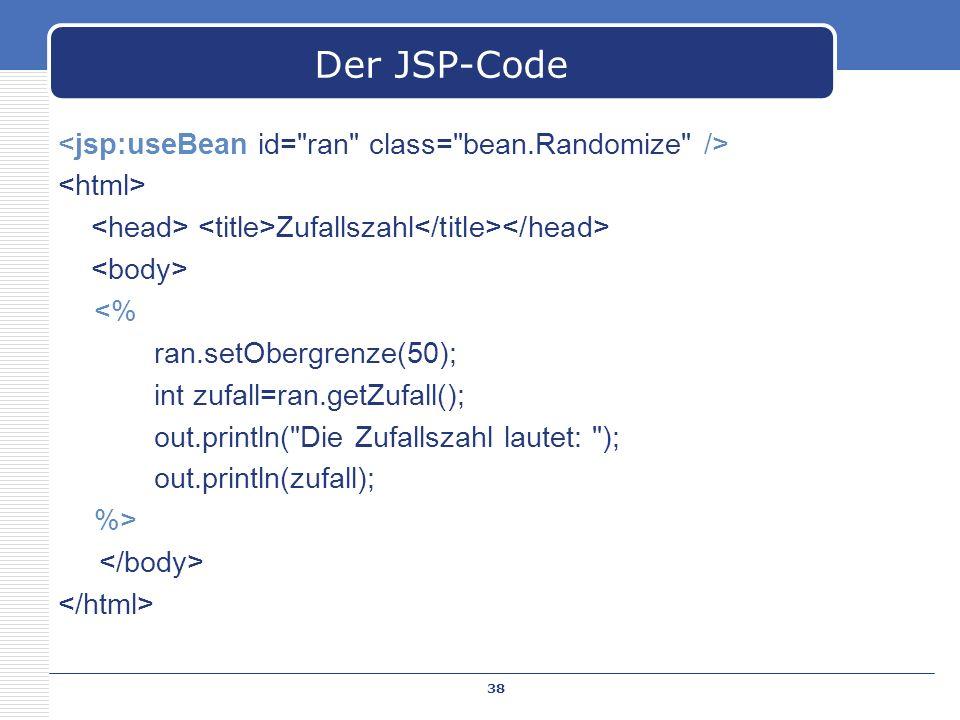 Zufallszahl <% ran.setObergrenze(50); int zufall=ran.getZufall(); out.println(