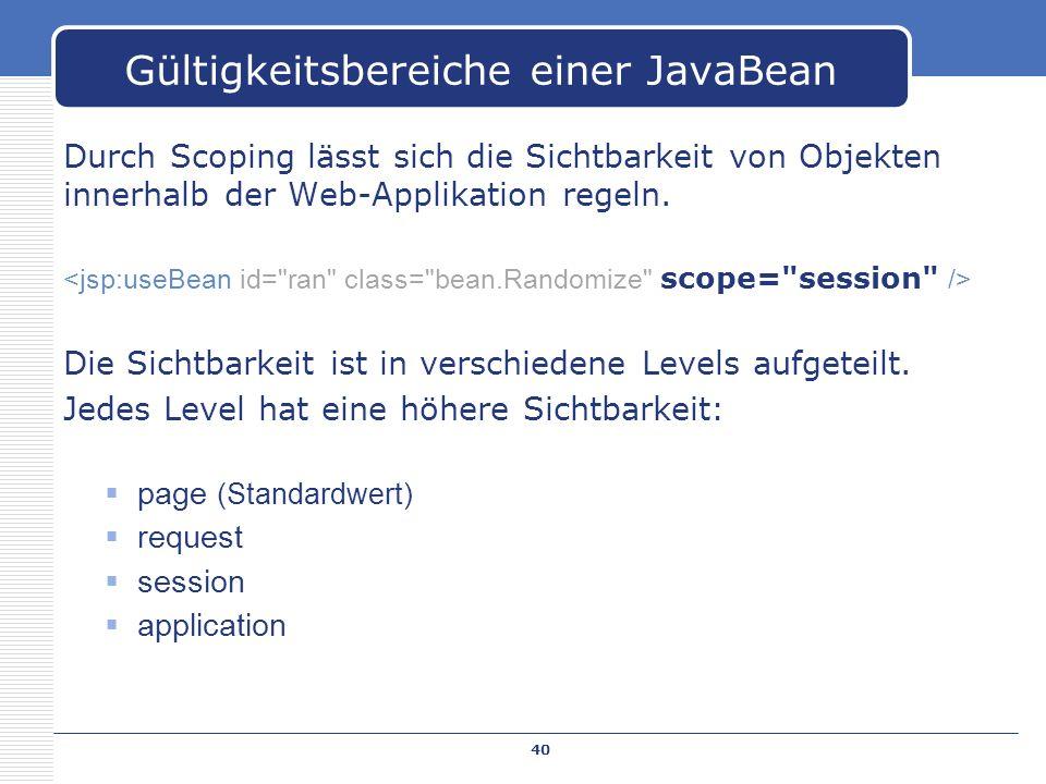 Durch Scoping lässt sich die Sichtbarkeit von Objekten innerhalb der Web-Applikation regeln. Die Sichtbarkeit ist in verschiedene Levels aufgeteilt. J