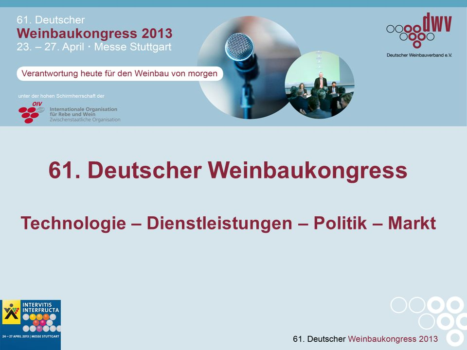 61. Deutscher Weinbaukongress Technologie – Dienstleistungen – Politik – Markt