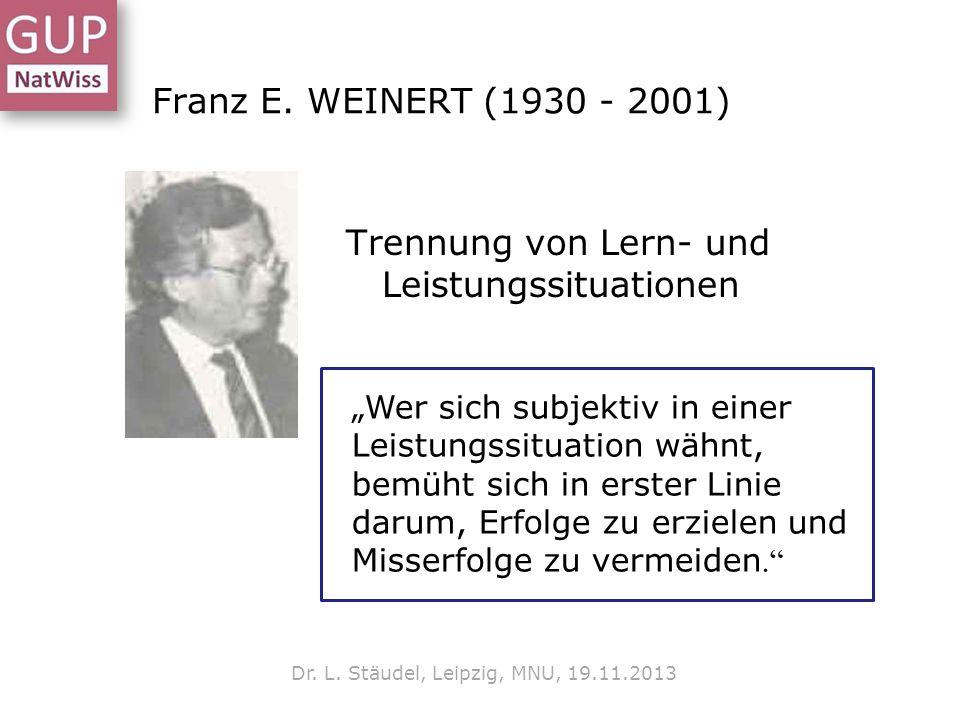 Franz E.WEINERT (1930 - 2001) Trennung von Lern- und Leistungssituationen Dr.