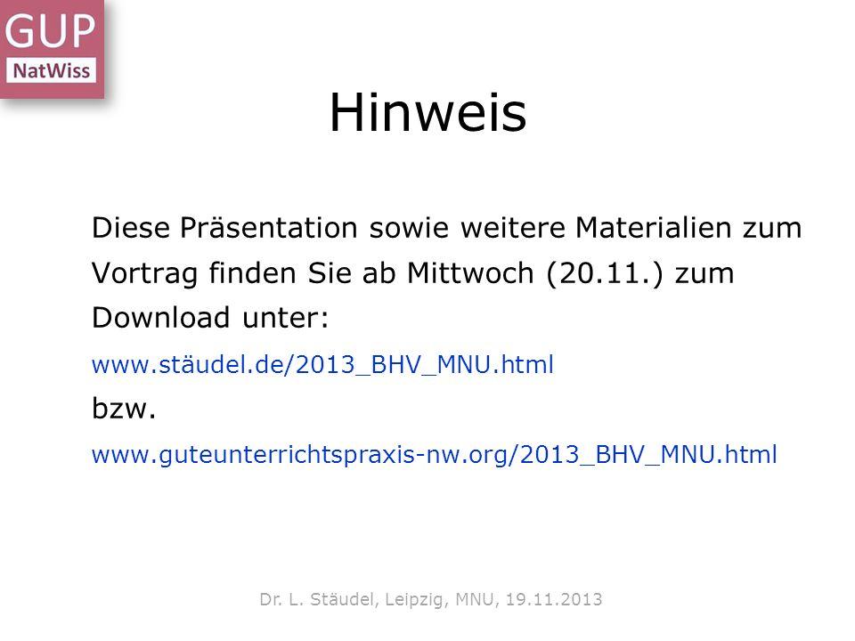 Hinweis Diese Präsentation sowie weitere Materialien zum Vortrag finden Sie ab Mittwoch (20.11.) zum Download unter: www.stäudel.de/2013_BHV_MNU.html bzw.