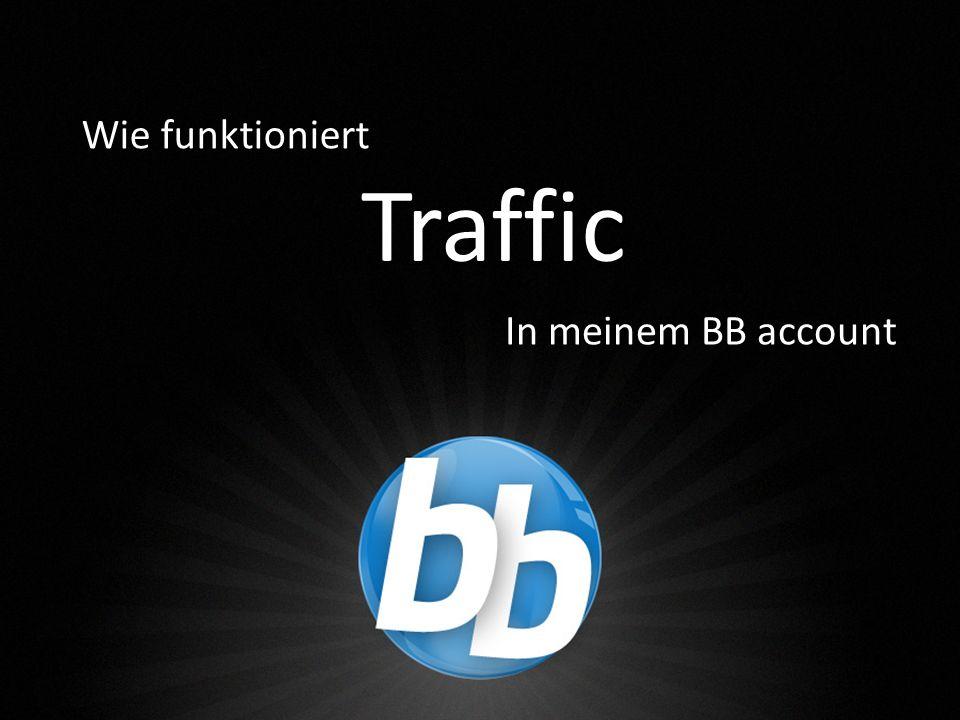 Traffic Wie funktioniert In meinem BB account