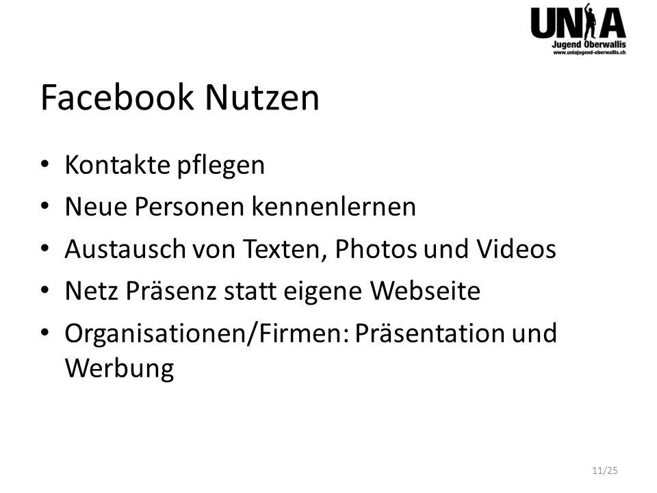Facebook Nutzen Kontakte pflegen Neue Personen kennenlernen Austausch von Texten, Photos und Videos Netz Präsenz statt eigene Webseite Organisationen/