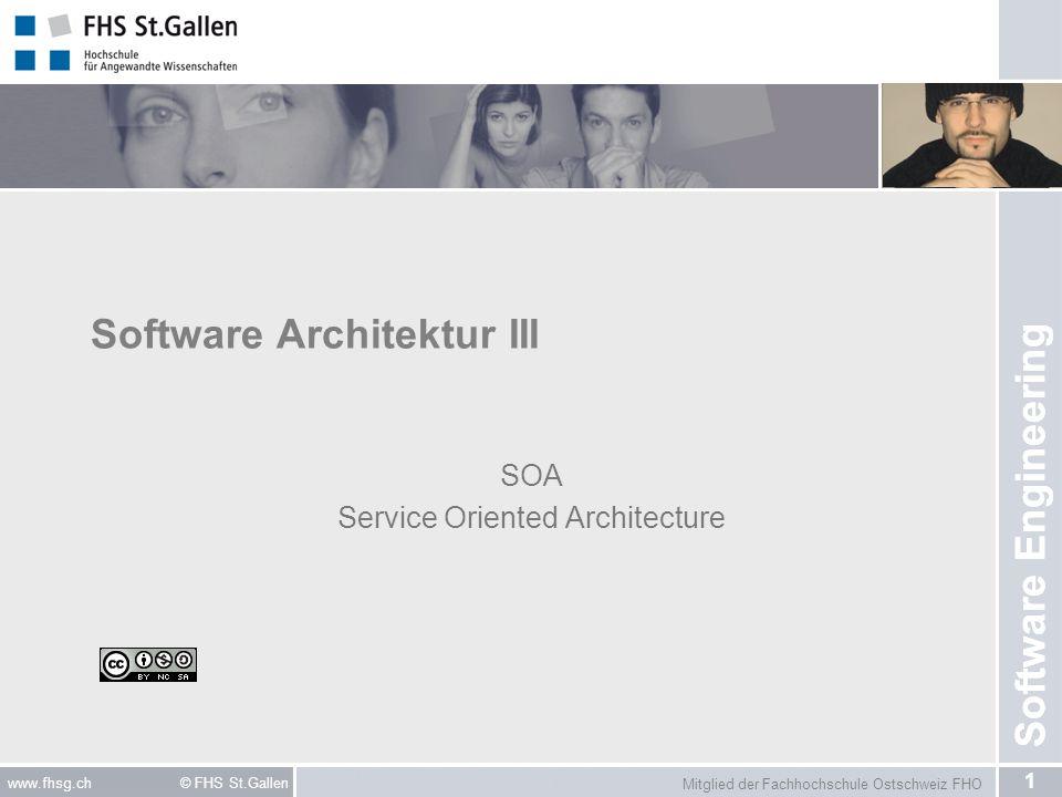 Mitglied der Fachhochschule Ostschweiz FHO 1 www.fhsg.ch © FHS St.Gallen Software Engineering Software Architektur III SOA Service Oriented Architecture