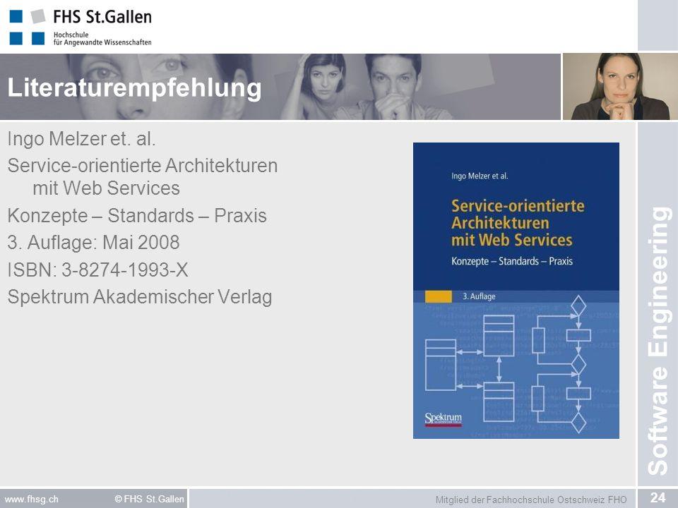 Mitglied der Fachhochschule Ostschweiz FHO 24 www.fhsg.ch © FHS St.Gallen Software Engineering Literaturempfehlung Ingo Melzer et.