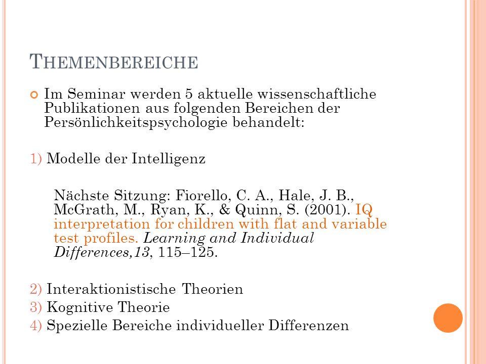 T HEMENBEREICHE Im Seminar werden 5 aktuelle wissenschaftliche Publikationen aus folgenden Bereichen der Persönlichkeitspsychologie behandelt: 1) Modelle der Intelligenz Nächste Sitzung: Fiorello, C.