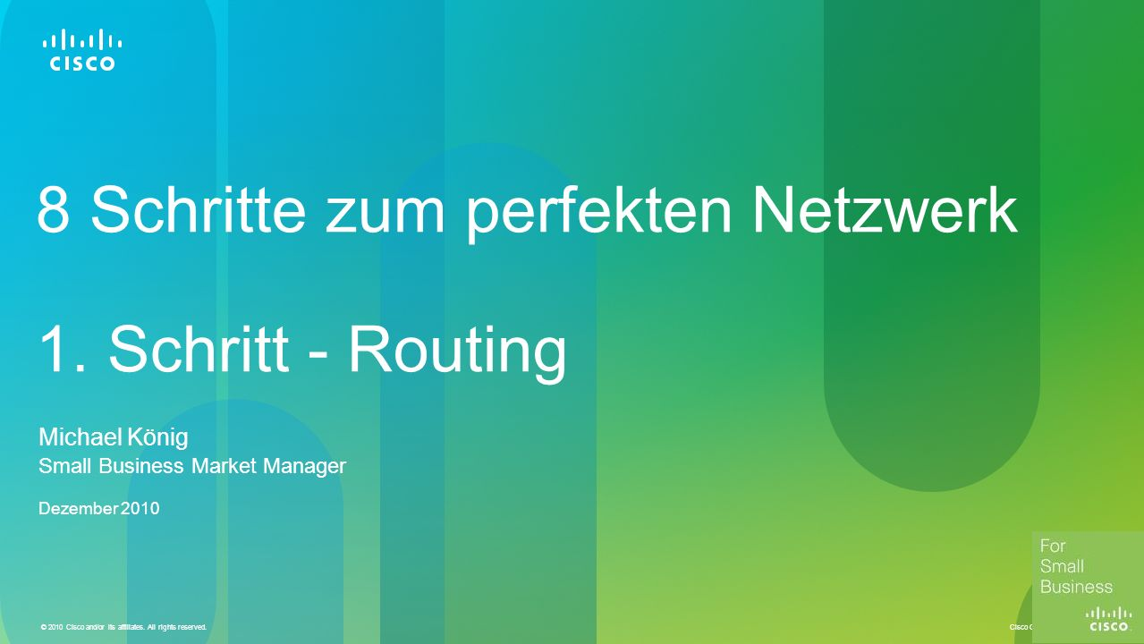 Cisco Confidential © 2010 Cisco and/or its affiliates. All rights reserved. 1 8 Schritte zum perfekten Netzwerk 1. Schritt - Routing Michael König Sma