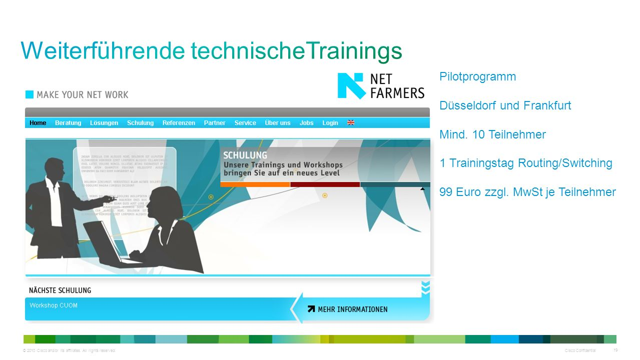 © 2010 Cisco and/or its affiliates. All rights reserved. Cisco Confidential 19 Pilotprogramm Düsseldorf und Frankfurt Mind. 10 Teilnehmer 1 Trainingst
