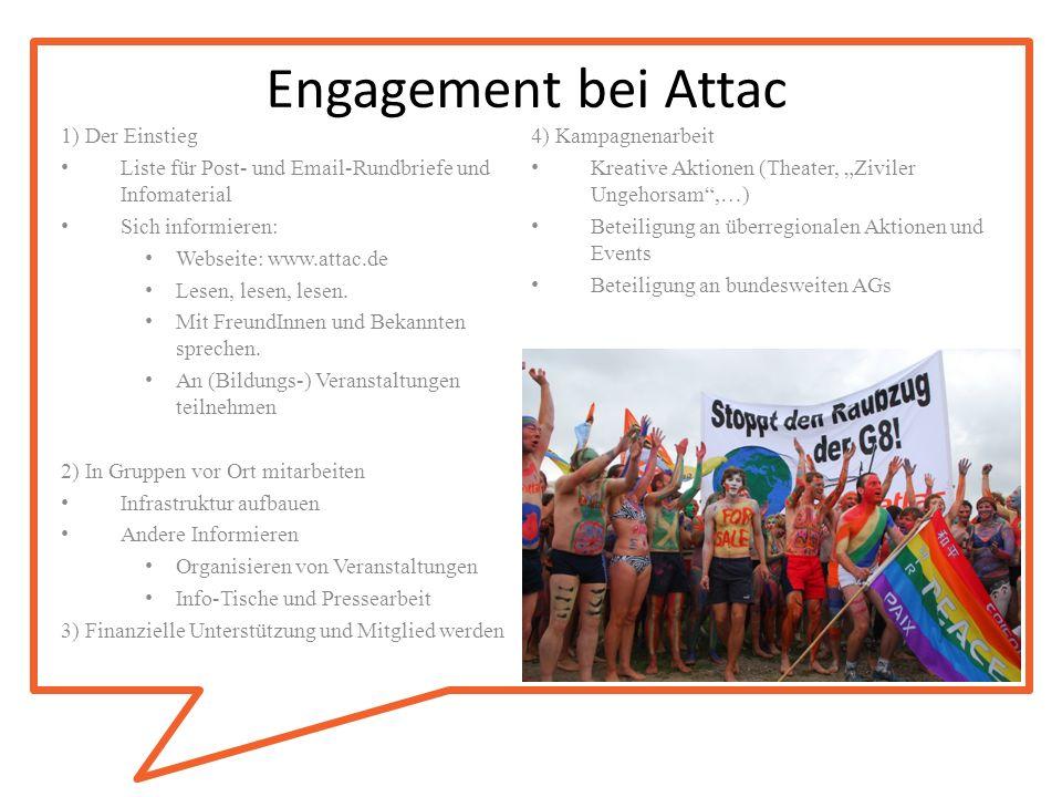 Engagement bei Attac 1) Der Einstieg Liste für Post- und Email-Rundbriefe und Infomaterial Sich informieren: Webseite: www.attac.de Lesen, lesen, lese