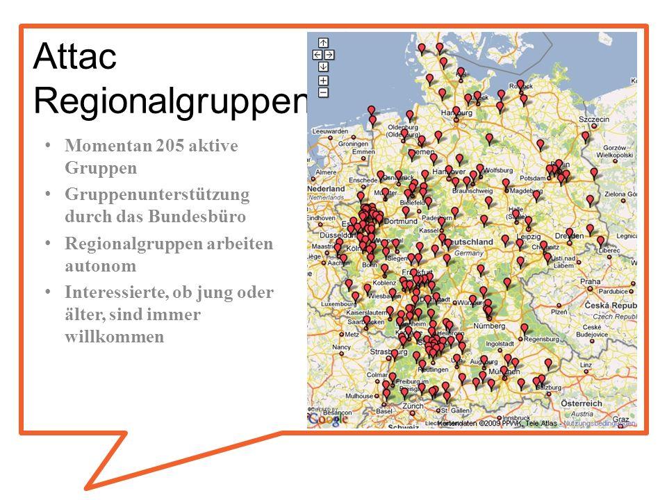 Attac Regionalgruppen Momentan 205 aktive Gruppen Gruppenunterstützung durch das Bundesbüro Regionalgruppen arbeiten autonom Interessierte, ob jung od
