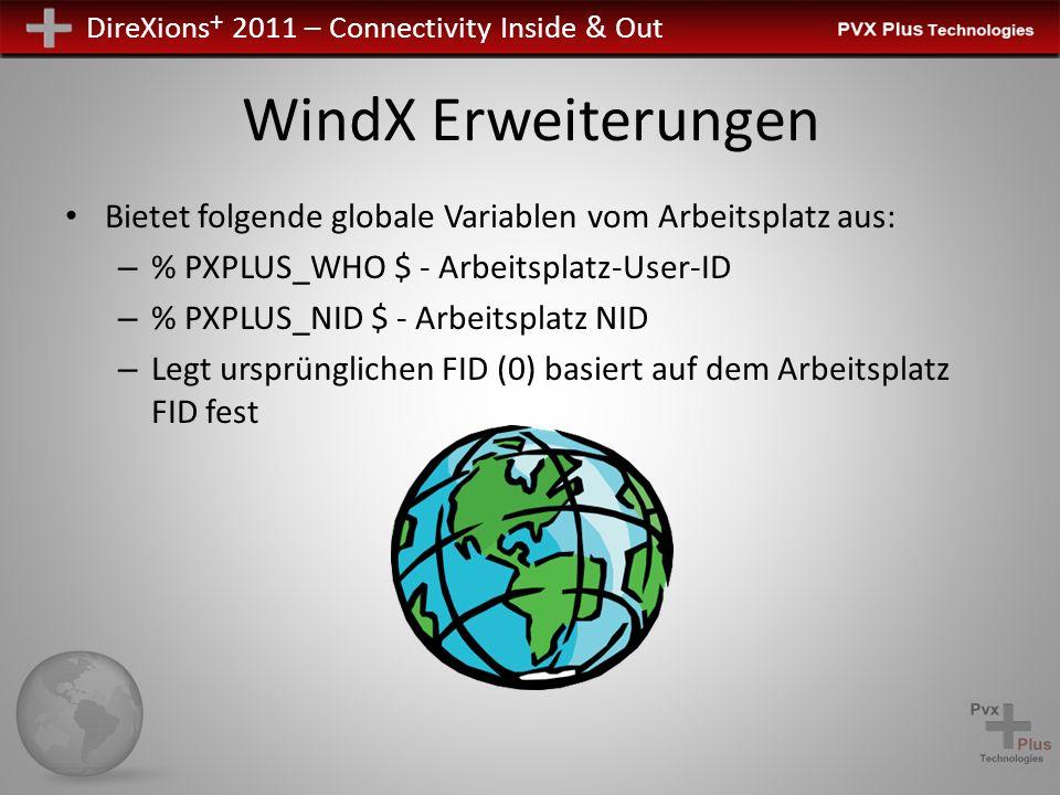 DireXions + 2011 – Connectivity Inside & Out WindX Erweiterungen Bietet folgende globale Variablen vom Arbeitsplatz aus: – % PXPLUS_WHO $ - Arbeitspla