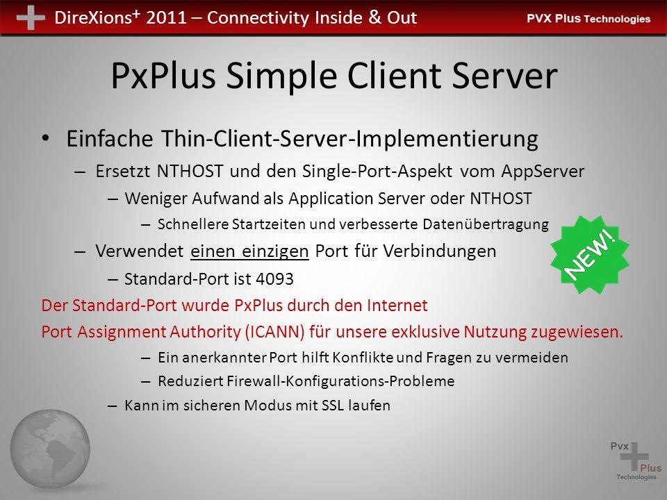 DireXions + 2011 – Connectivity Inside & Out PxPlus Simple Client Server Einfache Thin-Client-Server-Implementierung – Ersetzt NTHOST und den Single-P