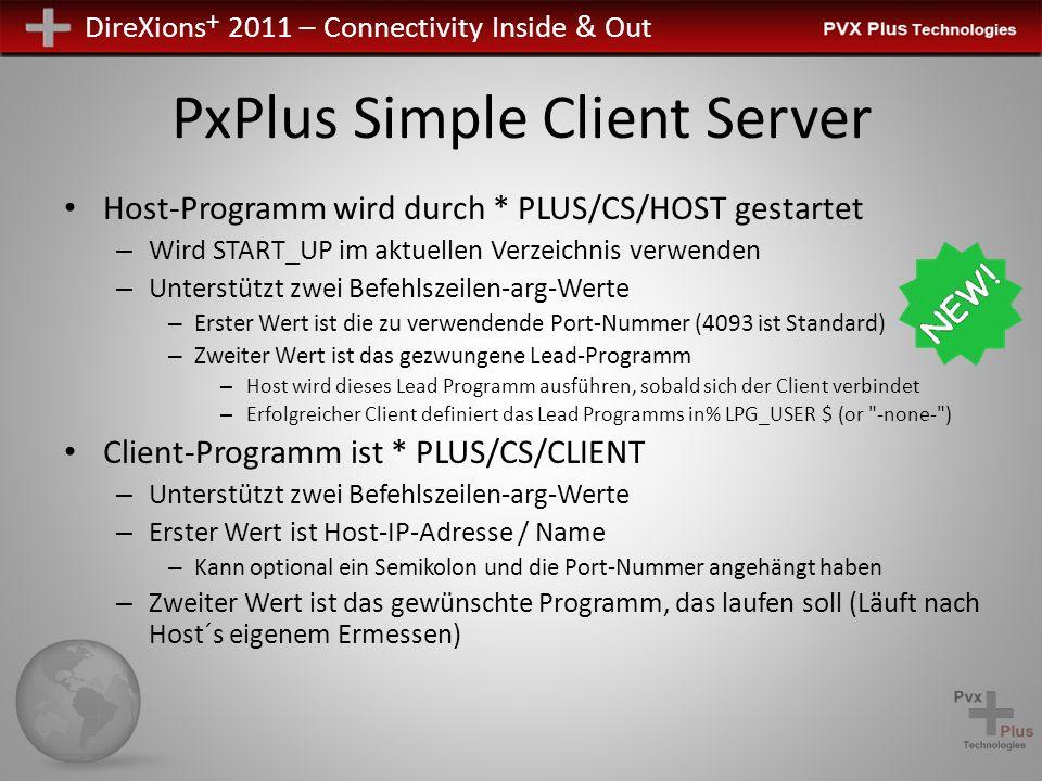 DireXions + 2011 – Connectivity Inside & Out PxPlus Simple Client Server Host-Programm wird durch * PLUS/CS/HOST gestartet – Wird START_UP im aktuelle
