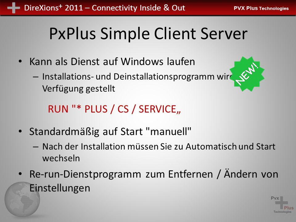 DireXions + 2011 – Connectivity Inside & Out PxPlus Simple Client Server Kann als Dienst auf Windows laufen – Installations- und Deinstallationsprogra