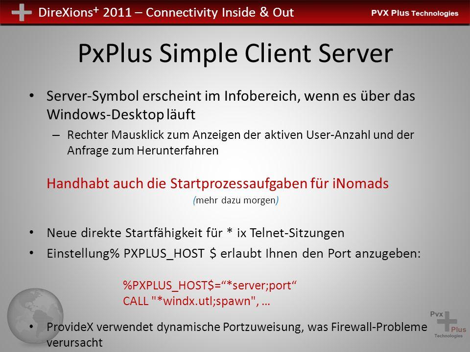 DireXions + 2011 – Connectivity Inside & Out PxPlus Simple Client Server Server-Symbol erscheint im Infobereich, wenn es über das Windows-Desktop läuf