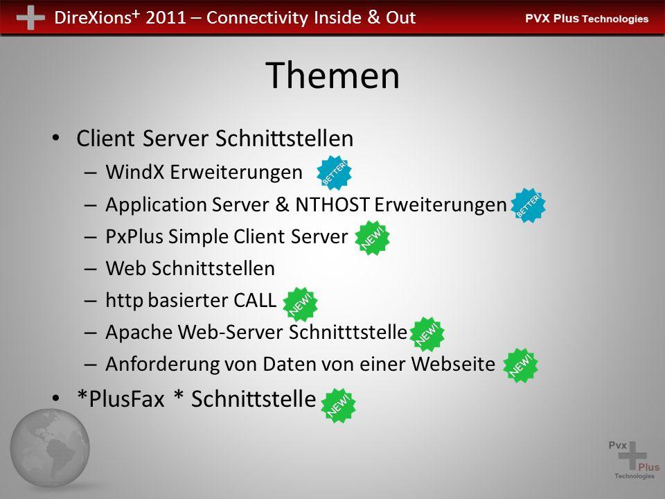 DireXions + 2011 – Connectivity Inside & Out Web-Schnittstellen Die Vorteile des PVX Web-Servers – Einfach einzurichten und auszuführen Vorteile der PxPlus / Apache Server Schnittstelle – PxPlus kann mit anderen Apache-basierte Anwendungen gleichzeitig bestehen – Bessere Performance gegenüber dem PVX Web Server – Datei / HTML Downloads werden von Apache ausgeführt – Nur Anfragen, die PxPlus benötigen, nutzen auch tatsächlich PxPlus – Apache ist der weltweit führende Web-Server – Vermeidet Sicherheit / Zuverlässigkeitsbedenken von Kunden