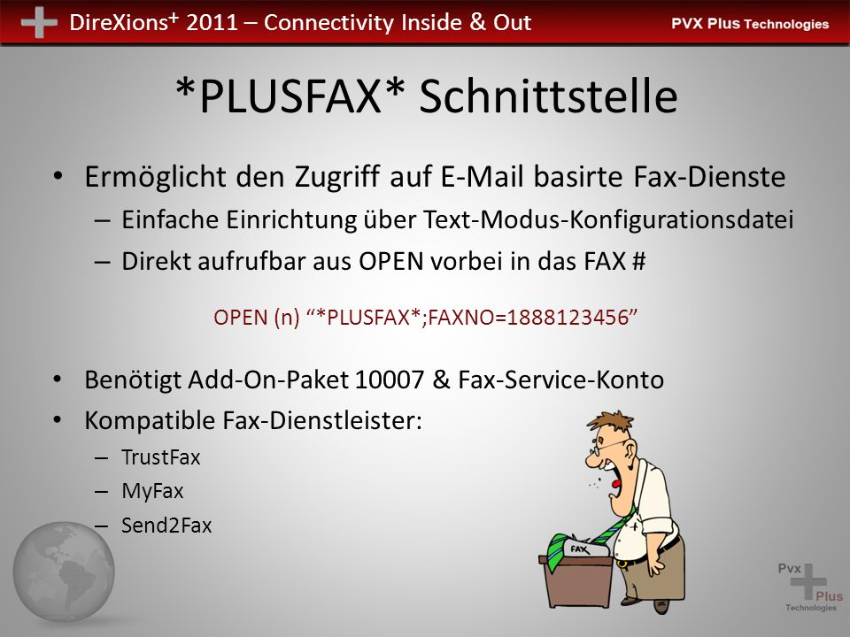 DireXions + 2011 – Connectivity Inside & Out *PLUSFAX* Schnittstelle Ermöglicht den Zugriff auf E-Mail basirte Fax-Dienste – Einfache Einrichtung über