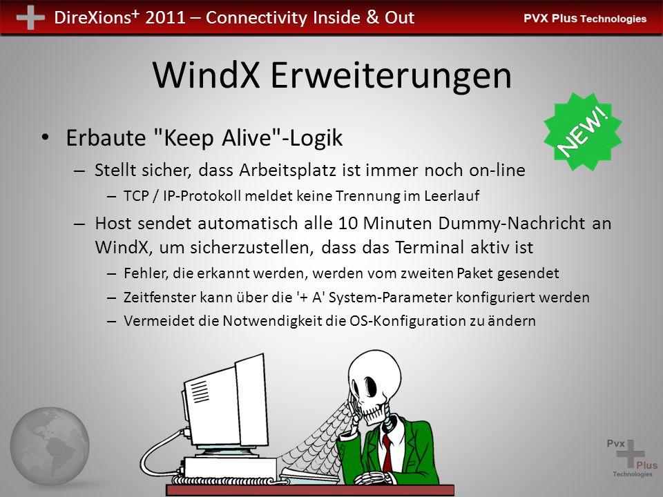 DireXions + 2011 – Connectivity Inside & Out WindX Erweiterungen Pausenerkennung für WindX – ProvideX würde Break nicht erkennen, außer als INPUT – Könnte nicht Break vom Programm während es in einer Verarbeitungsschleife ist – PxPlus prüft die Eingabewarteschlangen alle 10 Sekunden – Pause wird irgendwo <10 Sekunden erkannt – Zeit ist nicht konfigurierbar