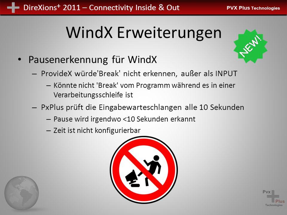 DireXions + 2011 – Connectivity Inside & Out WindX Erweiterungen Pausenerkennung für WindX – ProvideX würde'Break' nicht erkennen, außer als INPUT – K
