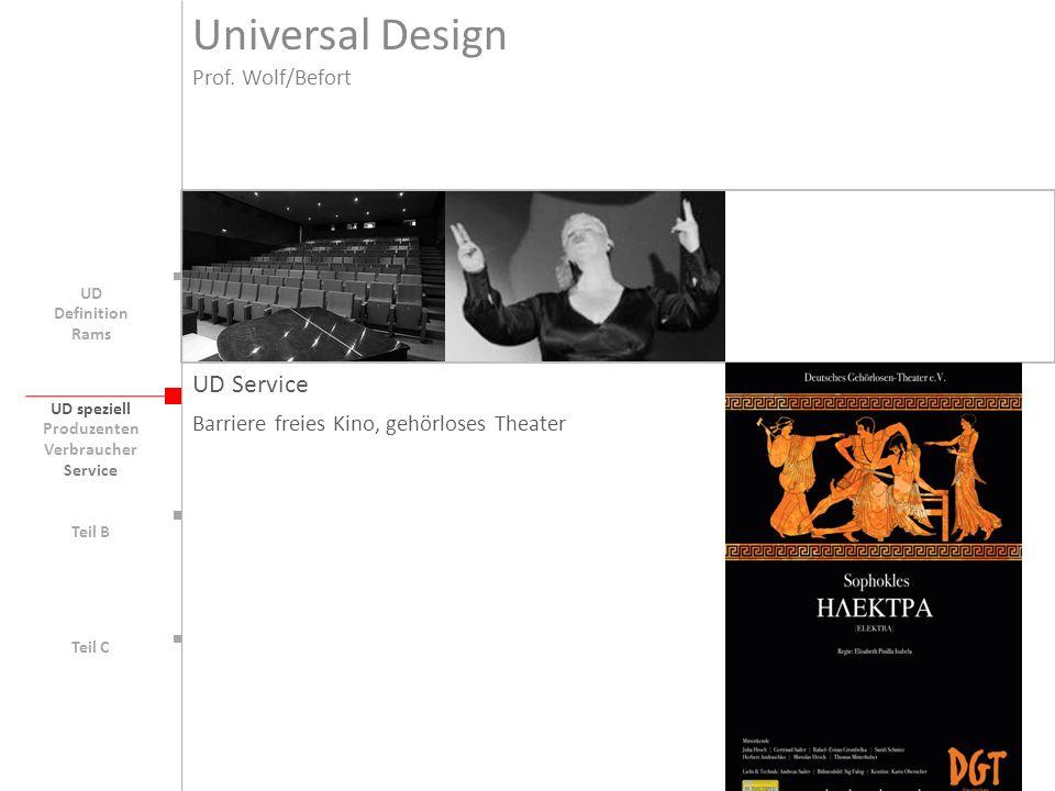 UD speziell Teil B UD Teil C UD Service Barriere freies Kino, gehörloses Theater Produzenten Verbraucher Service Universal Design Prof. Wolf/Befort De