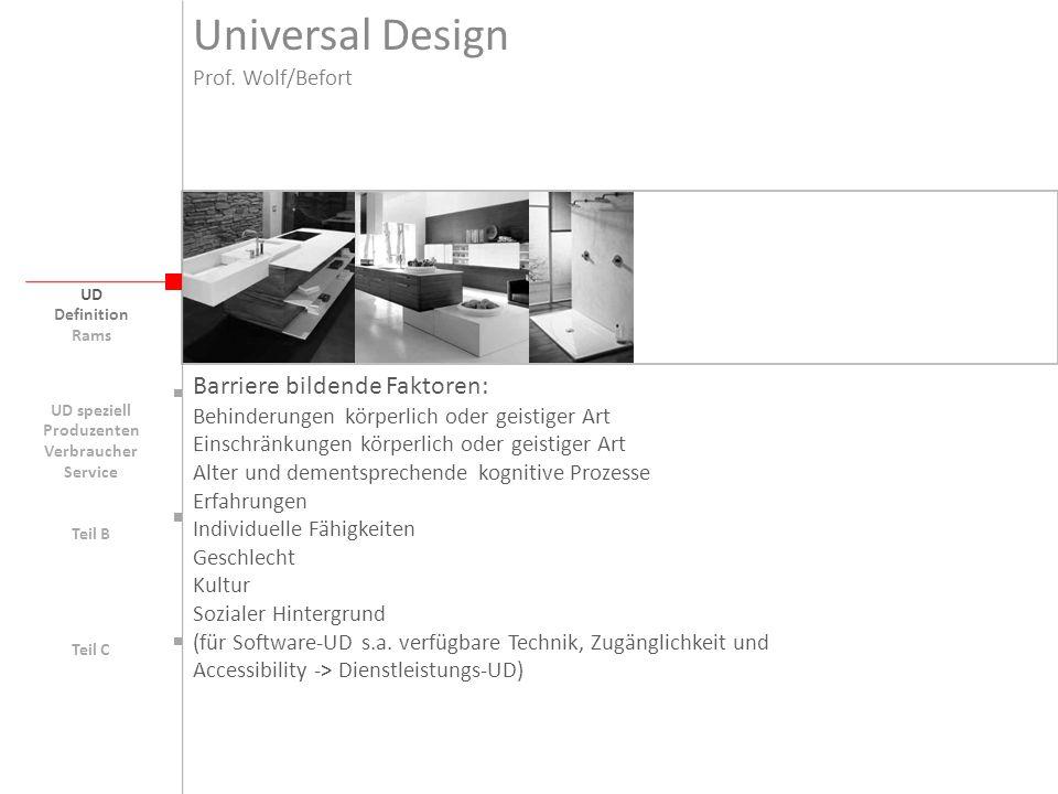 Universal Design UD Barriere bildende Faktoren: Behinderungen körperlich oder geistiger Art Einschränkungen körperlich oder geistiger Art Alter und de