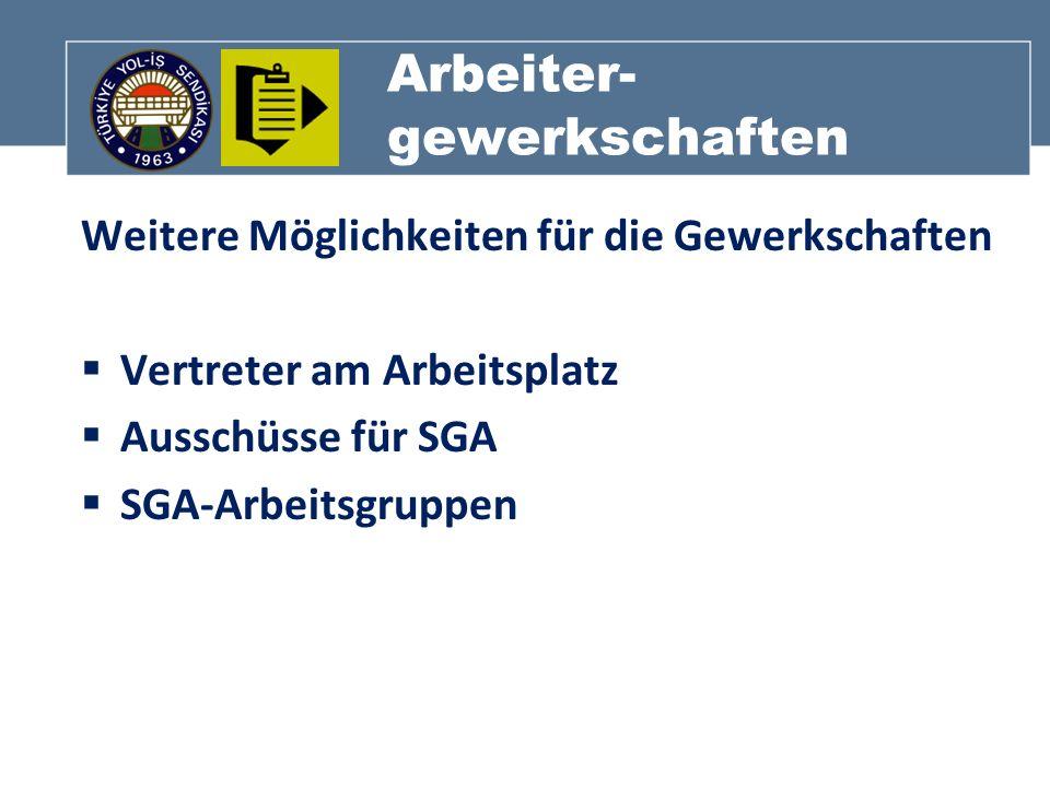 Arbeiter- gewerkschaften Weitere Möglichkeiten für die Gewerkschaften Vertreter am Arbeitsplatz Ausschüsse für SGA SGA-Arbeitsgruppen