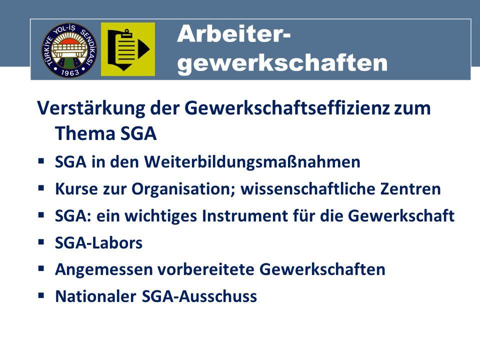 Arbeiter- gewerkschaften Verstärkung der Gewerkschaftseffizienz zum Thema SGA SGA in den Weiterbildungsmaßnahmen Kurse zur Organisation; wissenschaftl