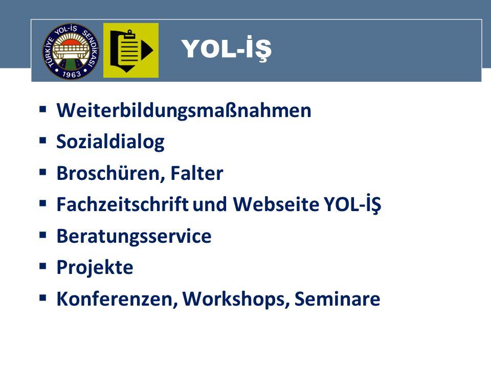 YOL-İŞ Weiterbildungsmaßnahmen Sozialdialog Broschüren, Falter Fachzeitschrift und Webseite YOL-İŞ Beratungsservice Projekte Konferenzen, Workshops, S