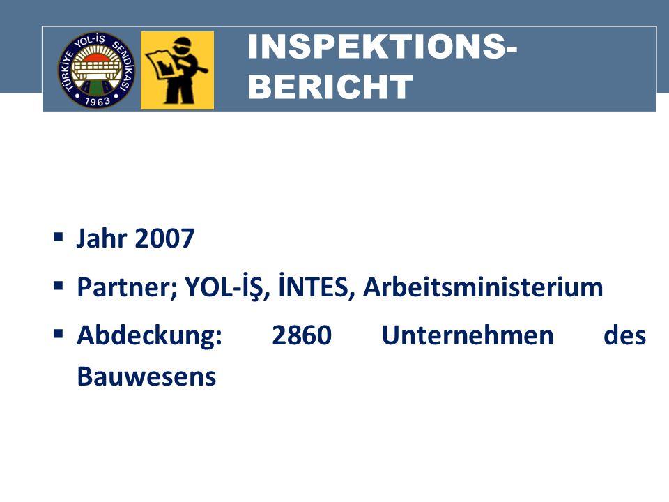 INSPEKTIONS- BERICHT Jahr 2007 Partner; YOL-İŞ, İNTES, Arbeitsministerium Abdeckung: 2860 Unternehmen des Bauwesens