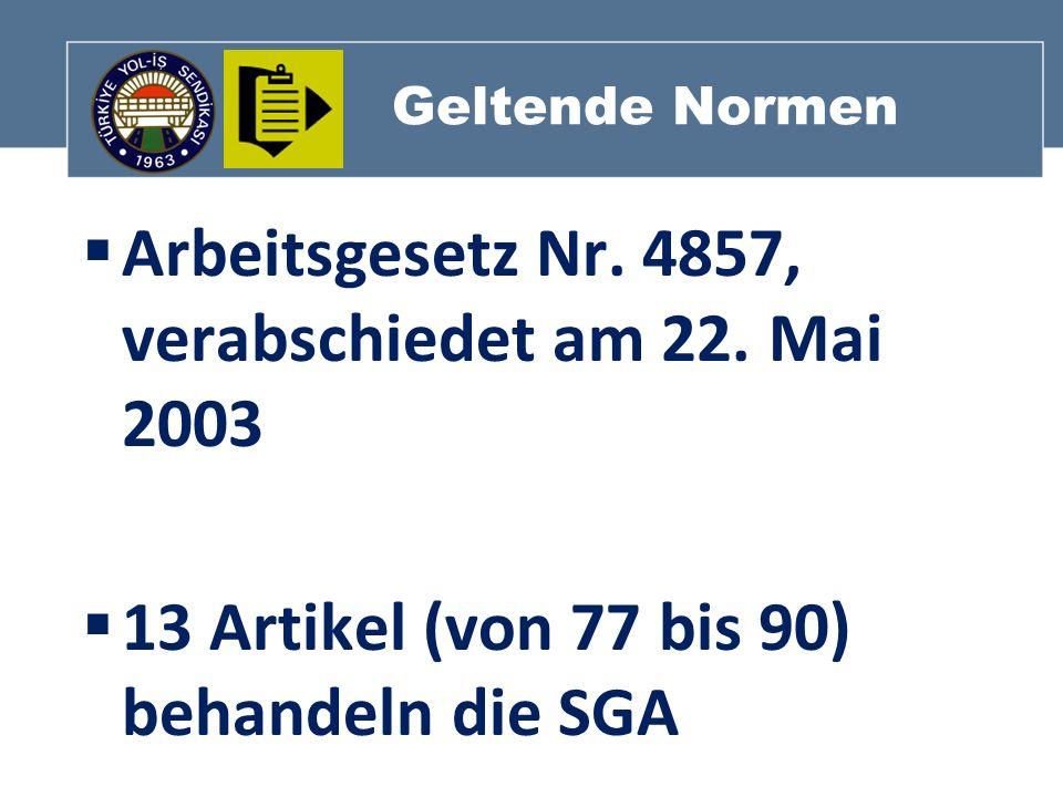 Geltende Normen Arbeitsgesetz Nr. 4857, verabschiedet am 22. Mai 2003 13 Artikel (von 77 bis 90) behandeln die SGA