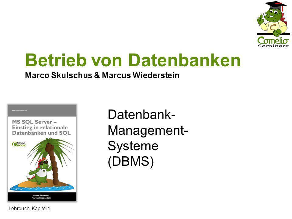 Betrieb von Datenbanken Marco Skulschus & Marcus Wiederstein Datenbank- Management- Systeme (DBMS) Lehrbuch, Kapitel 1