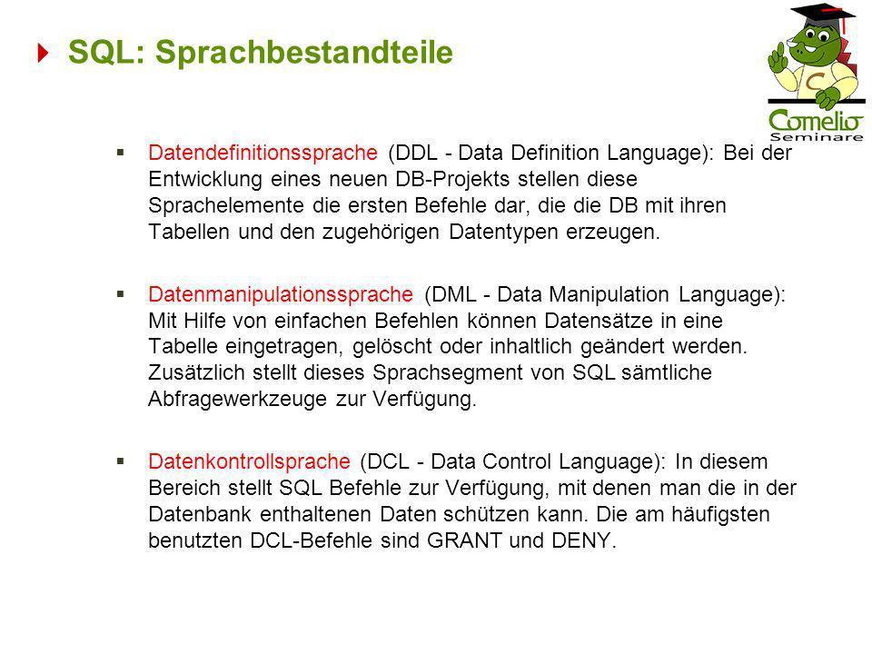 SQL: Sprachbestandteile Datendefinitionssprache (DDL - Data Definition Language): Bei der Entwicklung eines neuen DB-Projekts stellen diese Sprachelem