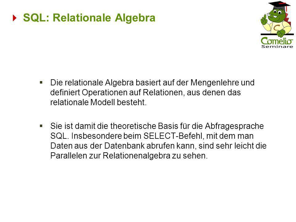 SQL: Relationale Algebra Die relationale Algebra basiert auf der Mengenlehre und definiert Operationen auf Relationen, aus denen das relationale Model