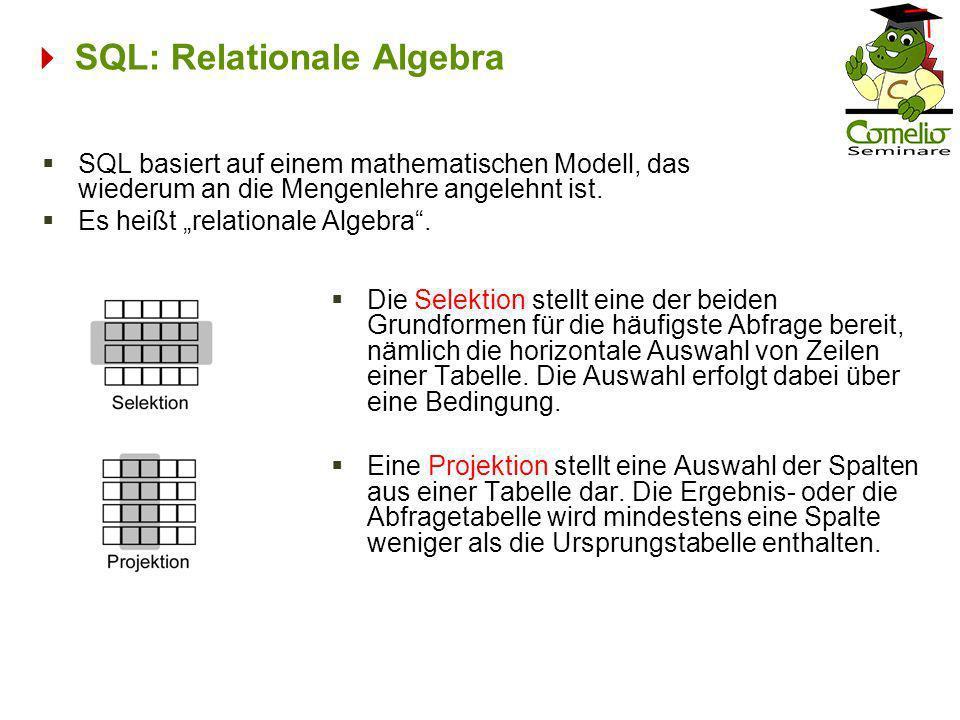 SQL: Relationale Algebra SQL basiert auf einem mathematischen Modell, das wiederum an die Mengenlehre angelehnt ist. Es heißt relationale Algebra. Die