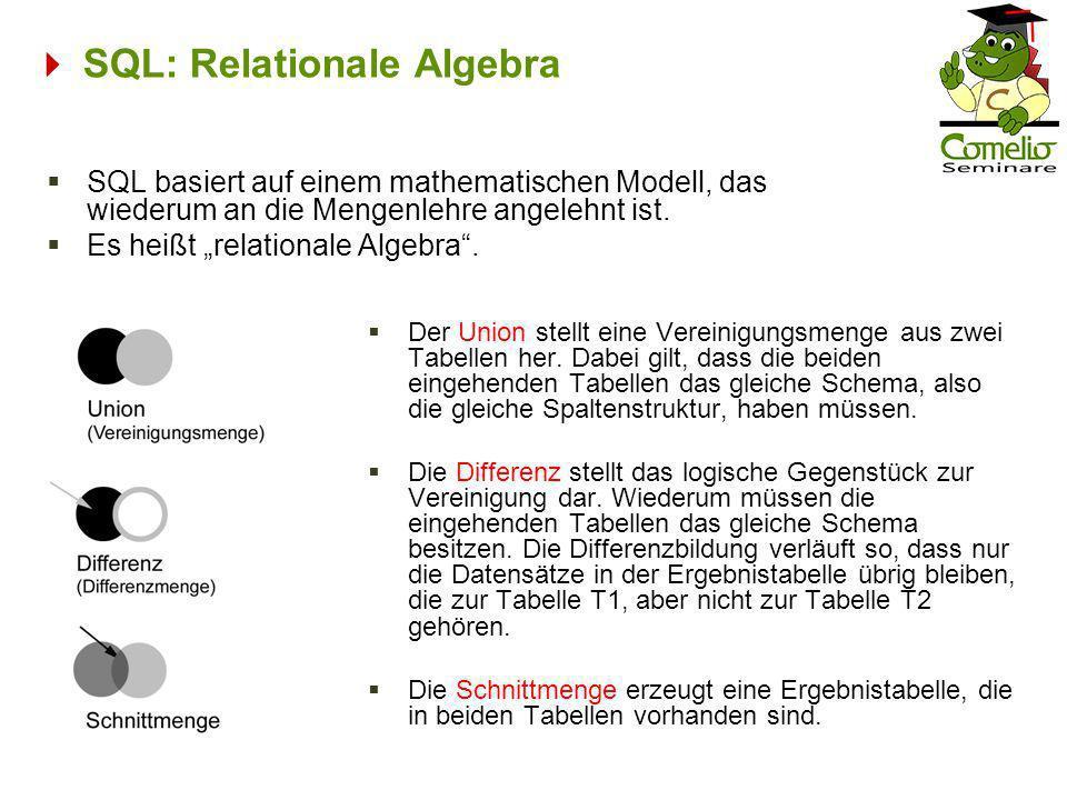 SQL: Relationale Algebra SQL basiert auf einem mathematischen Modell, das wiederum an die Mengenlehre angelehnt ist. Es heißt relationale Algebra. Der