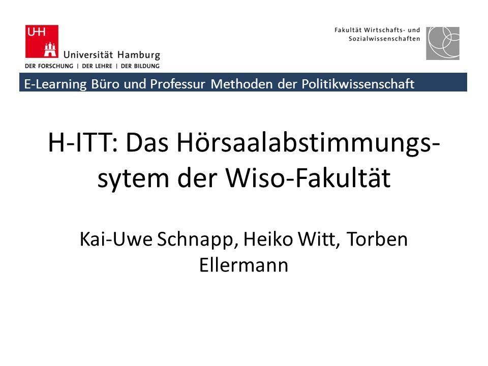 H-ITT: Das Hörsaalabstimmungssytem der Wiso-Fakultät E-Learning Büro und Professur Methoden der Politikwissenschaft H-ITT: Das Hörsaalabstimmungs- syt