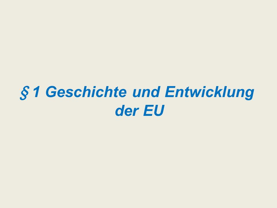 § 1 Geschichte und Entwicklung der EU