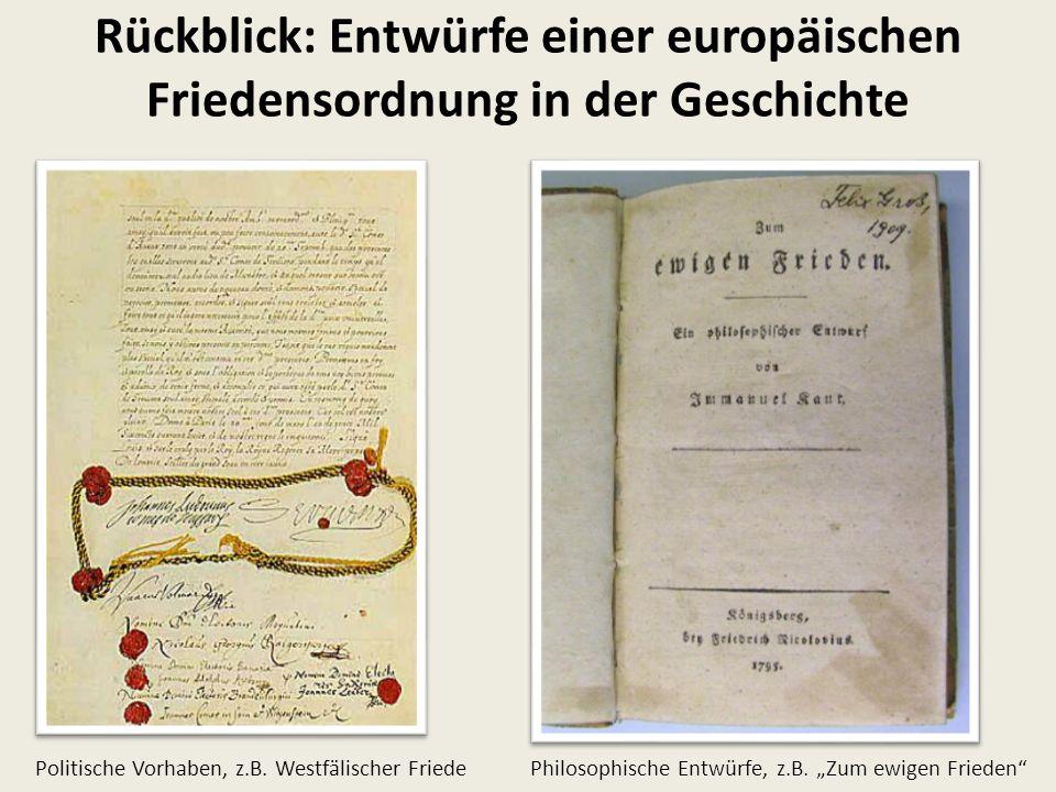 Rückblick: Entwürfe einer europäischen Friedensordnung in der Geschichte Politische Vorhaben, z.B.