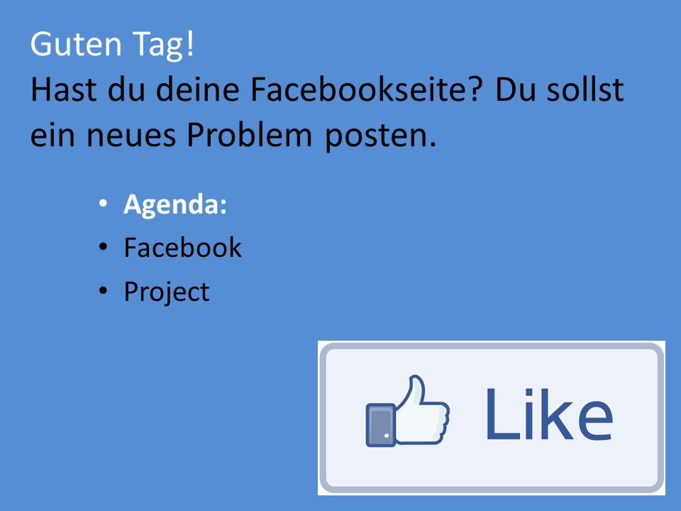 Guten Tag! Hast du deine Facebookseite? Du sollst ein neues Problem posten. Agenda: Facebook Project