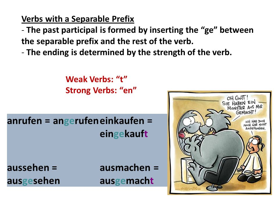 Verbs with a Separable Prefix - The past participal is formed by inserting the ge between the separable prefix and the rest of the verb. - The ending