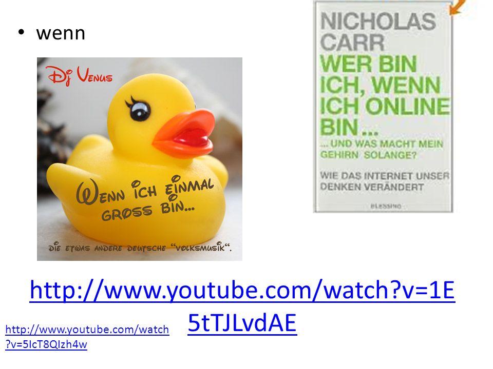 http://www.youtube.com/watch?v=1E 5tTJLvdAE wenn http://www.youtube.com/watch ?v=5IcT8QIzh4w