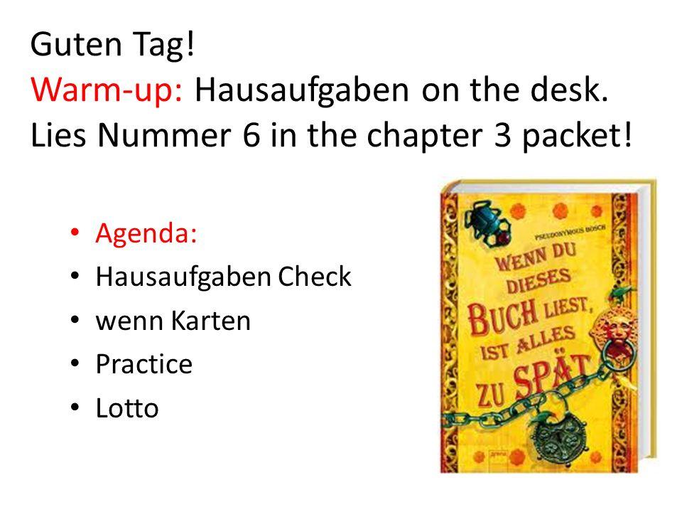 Guten Tag! Warm-up: Hausaufgaben on the desk. Lies Nummer 6 in the chapter 3 packet! Agenda: Hausaufgaben Check wenn Karten Practice Lotto