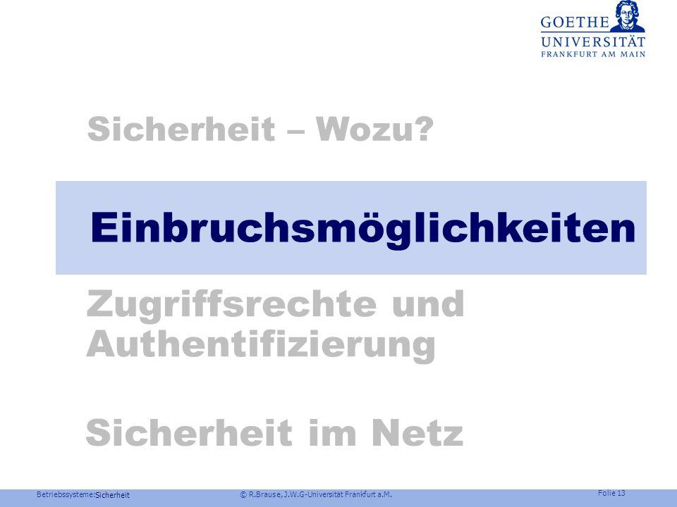 Betriebssysteme: © R.Brause, J.W.G-Universität Frankfurt a.M. Folie 12 Sicherheit Frage Gesetz §202c StGB (2007): Wer eine Straftat nach §202a oder b