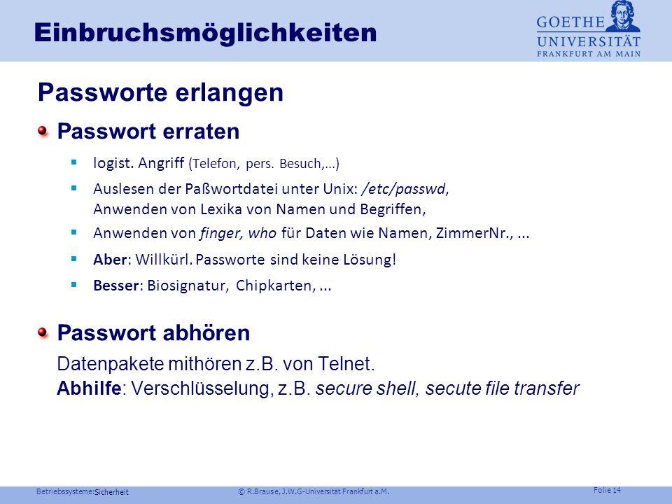 Betriebssysteme: © R.Brause, J.W.G-Universität Frankfurt a.M. Folie 13 Sicherheit Zugriffsrechte und Authentifizierung Sicherheit – Wozu? Einbruchsmög